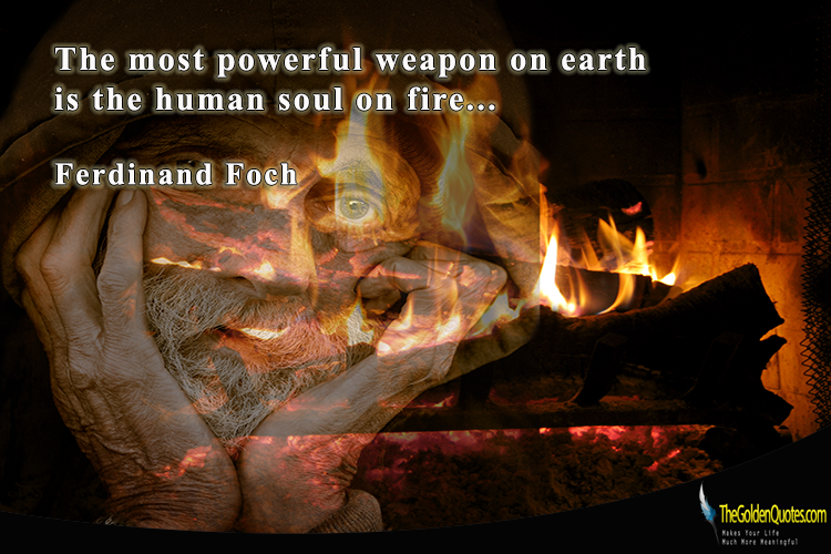 Ferdinand Foch The Most Powerful Weapon On Earth Is The: TheGoldenQuotes.Com