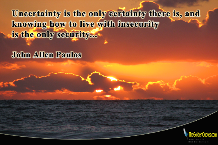 uncertainty is the only certainty The only certainty in reproductive health is uncertainty.